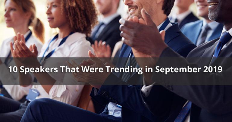 10 Speakers That Were Trending in September 2019
