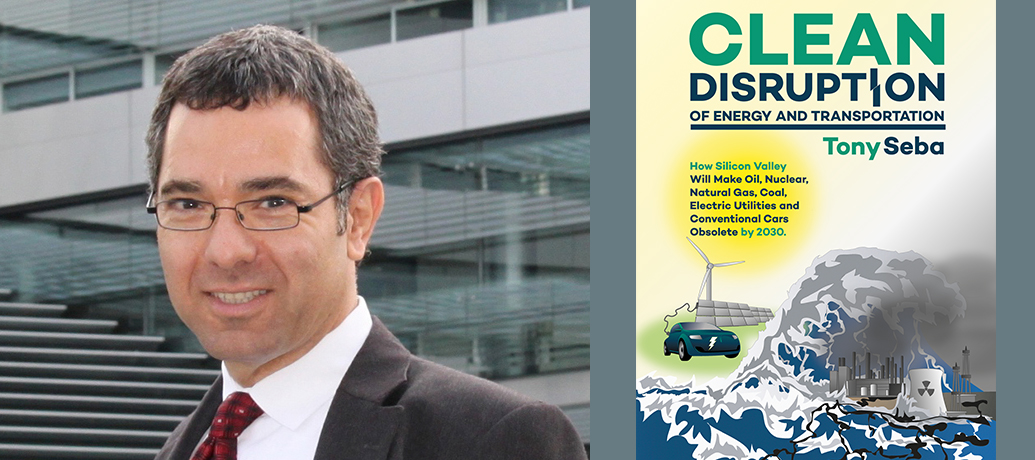 """Clean Disruption of Energy and Transportation,"" New Book from Tony Seba"