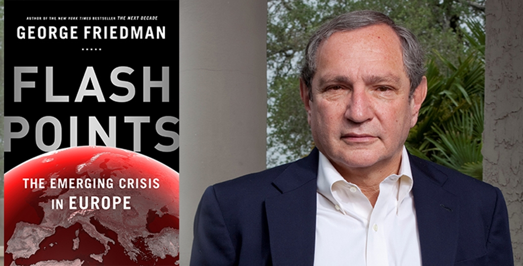 'Flashpoints: The Emerging Crisis in Europe': Fascinating New Book from Dr. George Friedman