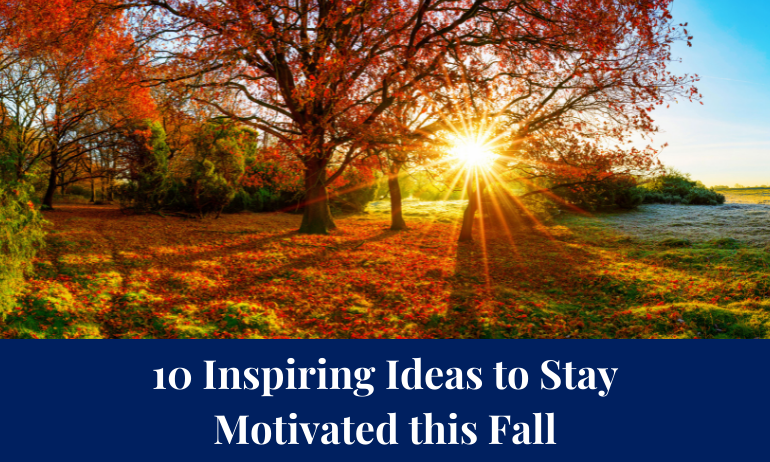 10 Inspiring Ideas to Stay Motivated this Fall