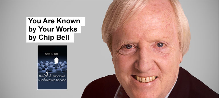 You Are Known by Your Works by Chip Bell