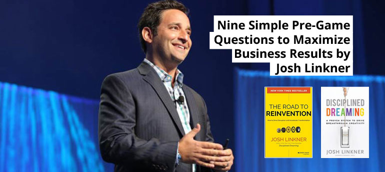 Nine Simple Pre-Game Questions to Maximize Business Results by Josh Linkner