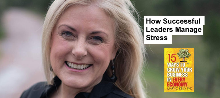 How Successful Leaders Manage Stress by Dr. Mary Kelly