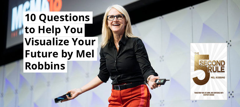 10 Questions to Help You Visualize Your Future by Mel Robbins