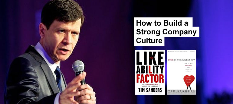 How to Build a Strong Company Culture by Tim Sanders