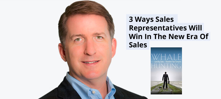 3 Ways Sales Representatives Will Win In The New Era Of Sales